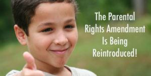 The Parental Rights Amendment Is Being Reintroduced!