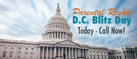 Parental Rights D.C. Blitz Day - Today - Call Now!